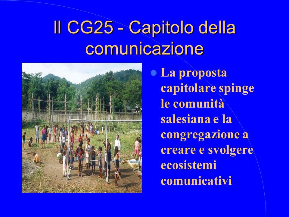 Il CG25 - Capitolo della comunicazione La proposta capitolare spinge le comunità salesiana e la congregazione a creare e svolgere ecosistemi comunicativi