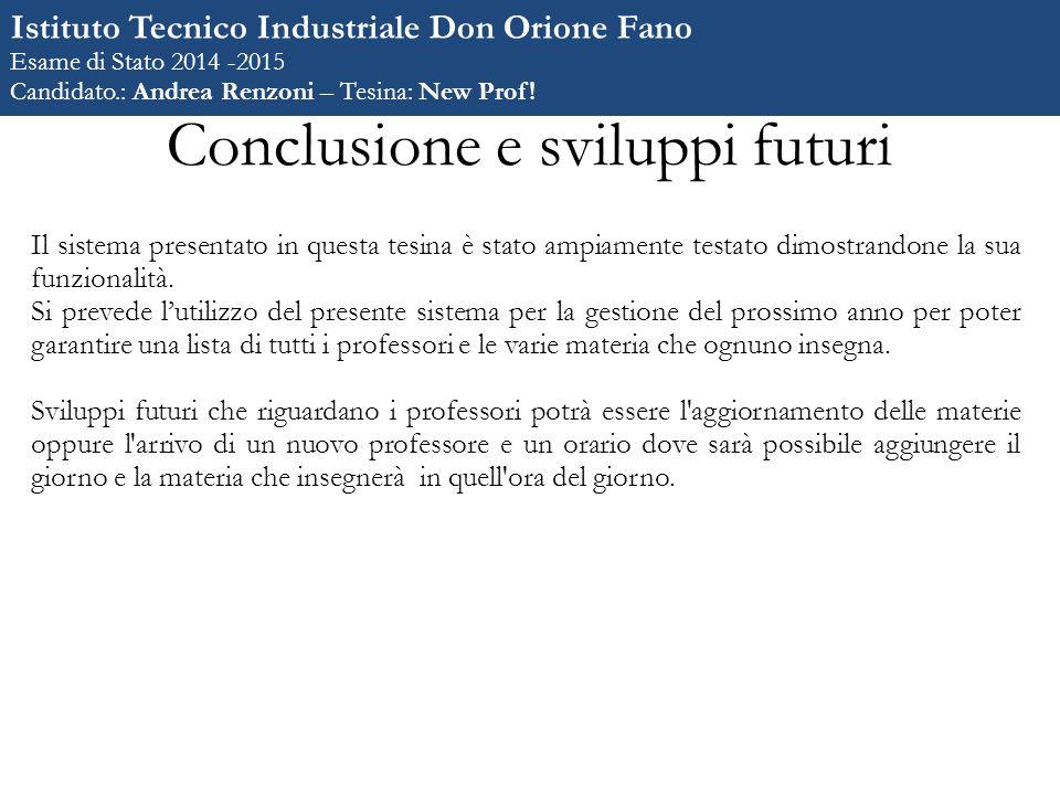 Conclusione e sviluppi futuri Il sistema presentato in questa tesina è stato ampiamente testato dimostrandone la sua funzionalità.