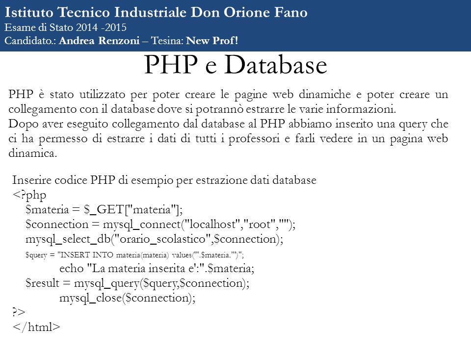 PHP e Database PHP è stato utilizzato per poter creare le pagine web dinamiche e poter creare un collegamento con il database dove si potrannò estrarre le varie informazioni.