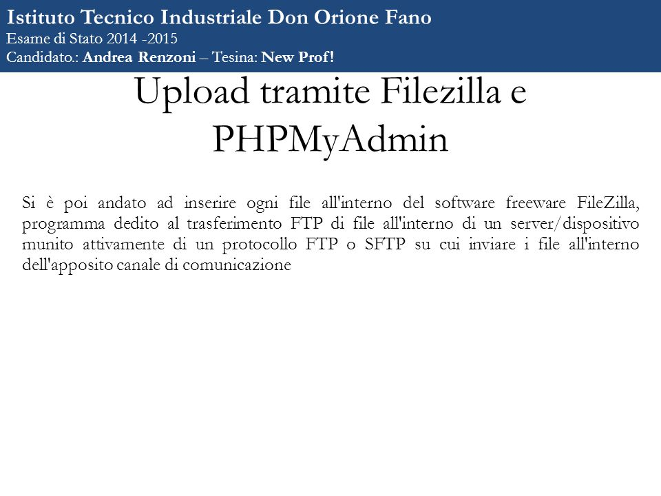 Upload tramite Filezilla e PHPMyAdmin Si è poi andato ad inserire ogni file all'interno del software freeware FileZilla, programma dedito al trasferim