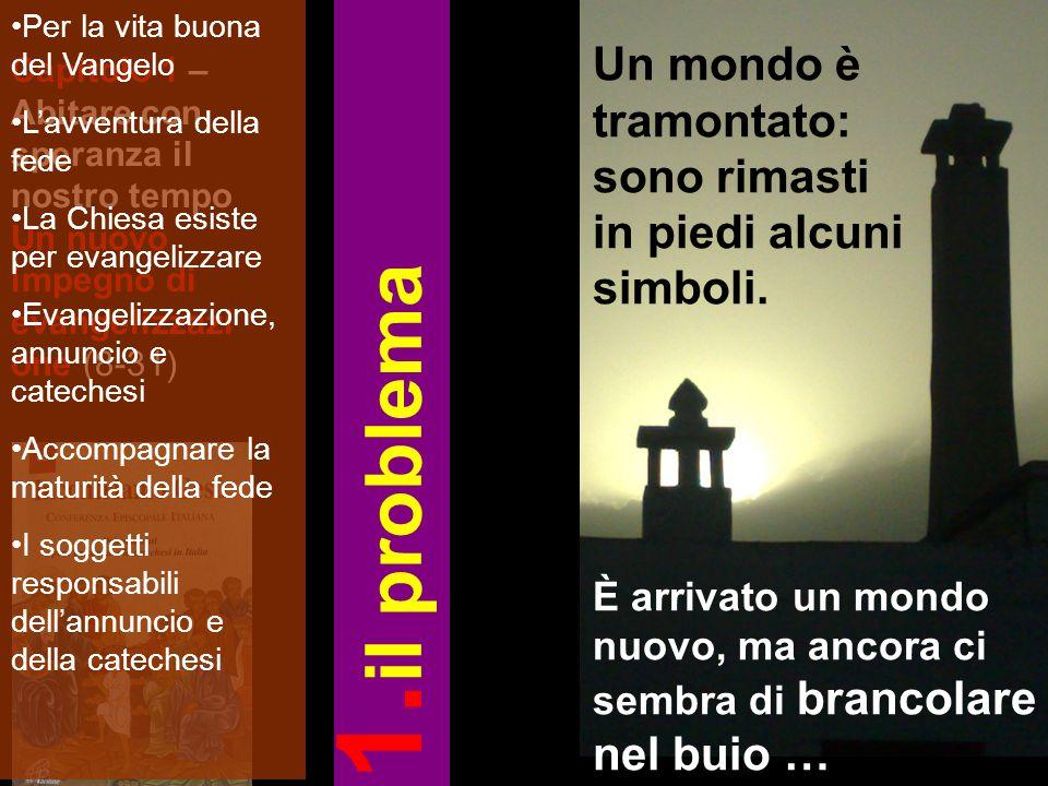 Capitolo 1 – Abitare con speranza il nostro tempo Un nuovo impegno di evangelizzazi one (8-31) Un mondo è tramontato: sono rimasti in piedi alcuni sim