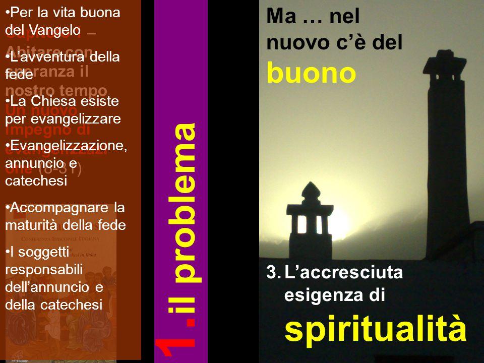Capitolo 1 – Abitare con speranza il nostro tempo Un nuovo impegno di evangelizzazi one (8-31) Ma … nel nuovo c'è del buono 3.L'accresciuta esigenza d