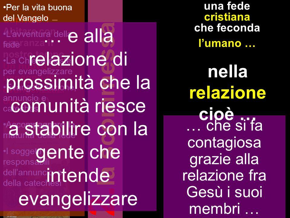 2. la scommessa Capitolo 1 – Abitare con speranza il nostro tempo Un nuovo impegno di evangelizzazi one (8-31) una fede cristiana che feconda l'umano