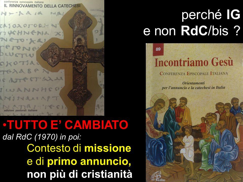 perché IG e non RdC/bis ? TUTTO E' CAMBIATO dal RdC (1970) in poi: Contesto di missione e di primo annuncio, non più di cristianità