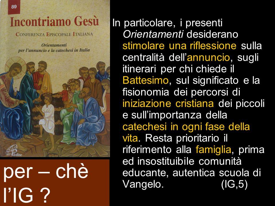 In particolare, i presenti Orientamenti desiderano stimolare una riflessione sulla centralità dell'annuncio, sugli itinerari per chi chiede il Battesi