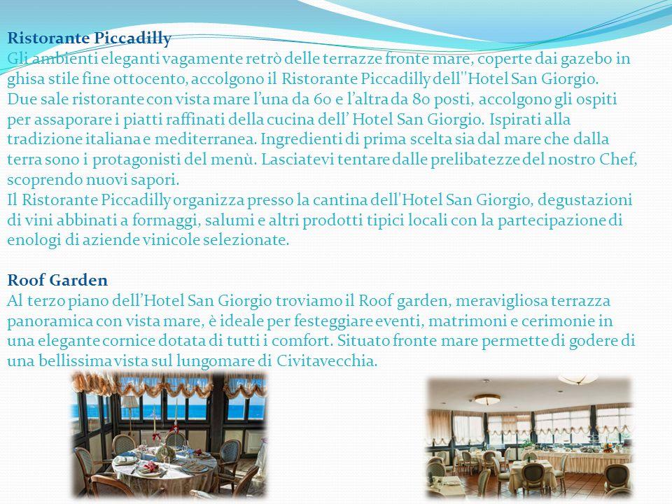 Ristorante Piccadilly Gli ambienti eleganti vagamente retrò delle terrazze fronte mare, coperte dai gazebo in ghisa stile fine ottocento, accolgono il Ristorante Piccadilly dell Hotel San Giorgio.
