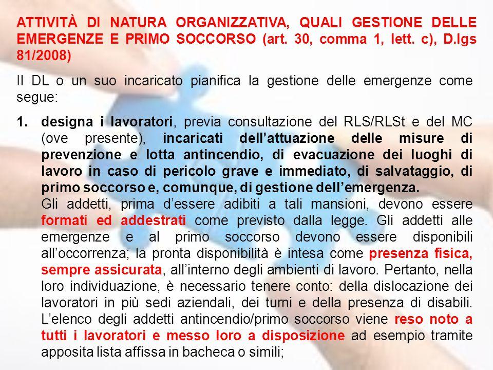 ATTIVITÀ DI NATURA ORGANIZZATIVA, QUALI GESTIONE DELLE EMERGENZE E PRIMO SOCCORSO (art. 30, comma 1, lett. c), D.lgs 81/2008) Il DL o un suo incaricat