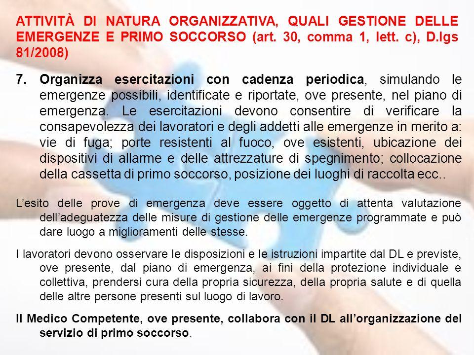 ATTIVITÀ DI NATURA ORGANIZZATIVA, QUALI GESTIONE DELLE EMERGENZE E PRIMO SOCCORSO (art. 30, comma 1, lett. c), D.lgs 81/2008) 7.Organizza esercitazion