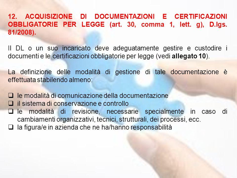 12. ACQUISIZIONE DI DOCUMENTAZIONI E CERTIFICAZIONI OBBLIGATORIE PER LEGGE (art. 30, comma 1, lett. g), D.lgs. 81/2008). Il DL o un suo incaricato dev