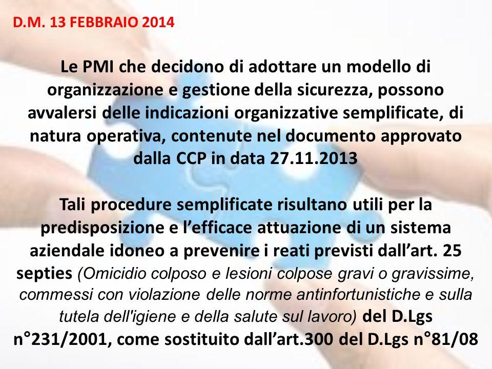 D.M. 13 FEBBRAIO 2014 Le PMI che decidono di adottare un modello di organizzazione e gestione della sicurezza, possono avvalersi delle indicazioni org