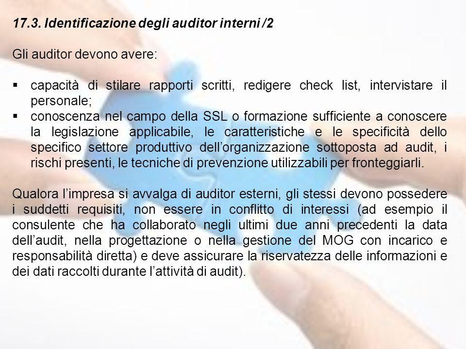 17.3. Identificazione degli auditor interni /2 Gli auditor devono avere:  capacità di stilare rapporti scritti, redigere check list, intervistare il
