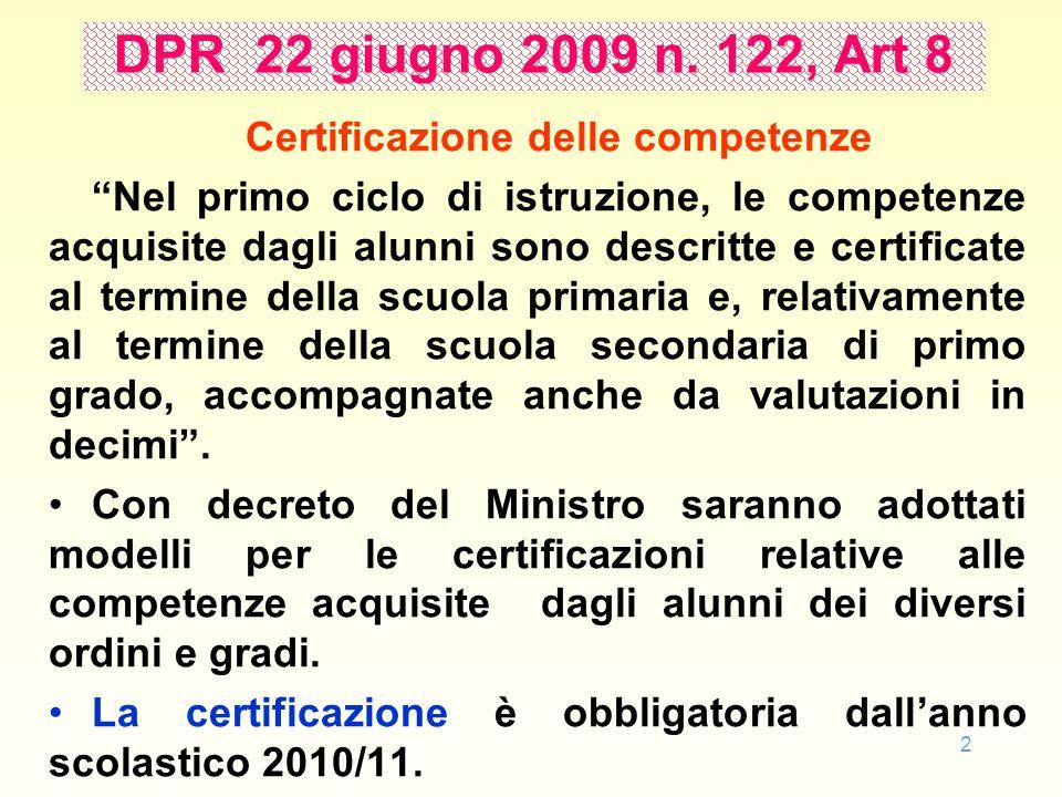 """2 DPR 22 giugno 2009 n. 122, Art 8 Certificazione delle competenze """"Nel primo ciclo di istruzione, le competenze acquisite dagli alunni sono descritte"""