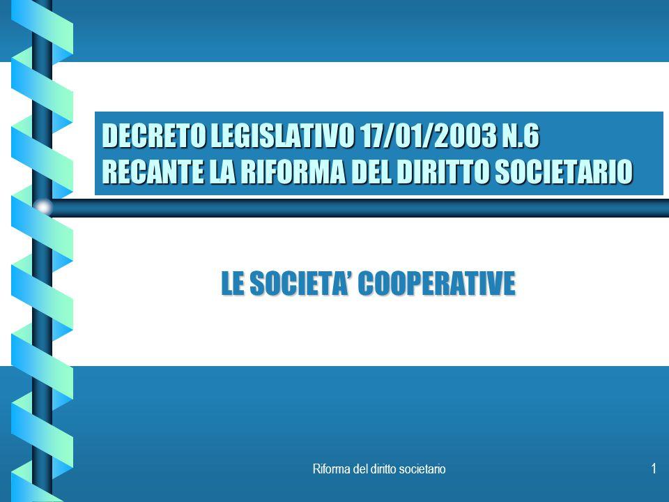 Riforma del diritto societario1 DECRETO LEGISLATIVO 17/01/2003 N.6 RECANTE LA RIFORMA DEL DIRITTO SOCIETARIO LE SOCIETA' COOPERATIVE