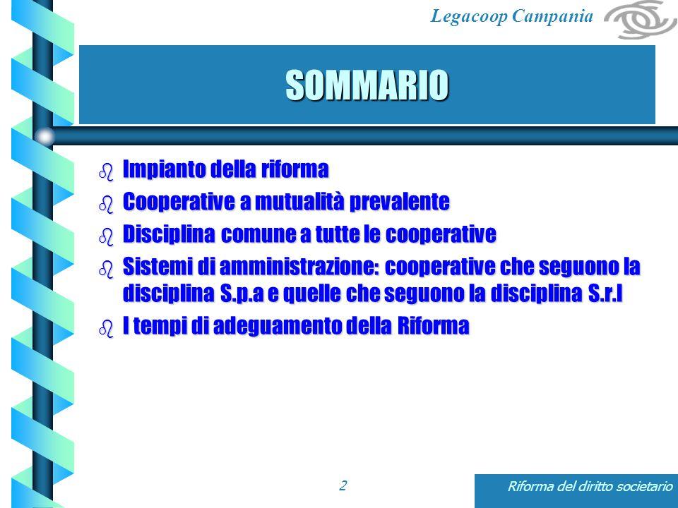Legacoop Campania Riforma del diritto societario13 DENOMINAZIONE SOCIALE Tutte le cooperative devono contenere la denominazione di società cooperativa ( art.2515 e ss).