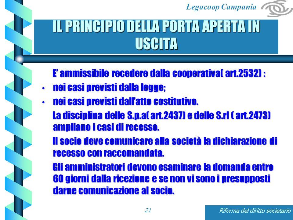 Legacoop Campania Riforma del diritto societario21 E' ammissibile recedere dalla cooperativa( art.2532) : E' ammissibile recedere dalla cooperativa( art.2532) : nei casi previsti dalla legge; nei casi previsti dalla legge; nei casi previsti dall'atto costitutivo.