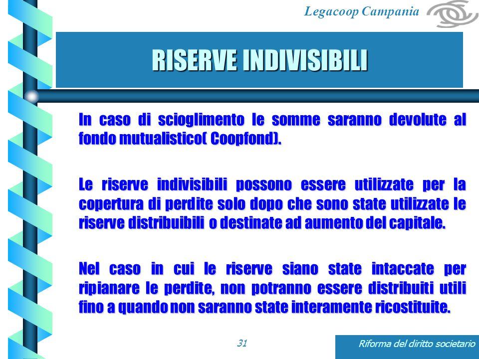 Legacoop Campania Riforma del diritto societario31 RISERVE INDIVISIBILI In caso di scioglimento le somme saranno devolute al fondo mutualistico( Coopfond).