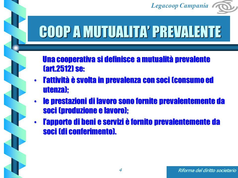 Legacoop Campania Riforma del diritto societario15 NUMERO DI SOCI PER LA COSTITUZIONE E' confermato il numero minimo di 9 soci per costituire una società cooperativa ( art.2522 comma1).