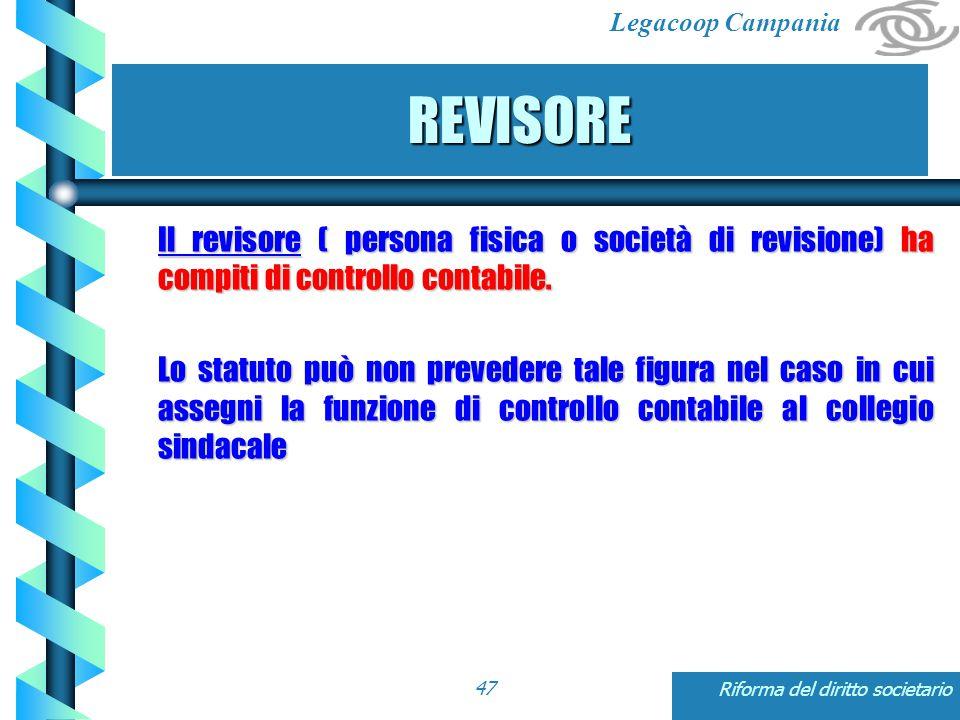 Legacoop Campania Riforma del diritto societario47 REVISORE Il revisore ( persona fisica o società di revisione) ha compiti di controllo contabile.