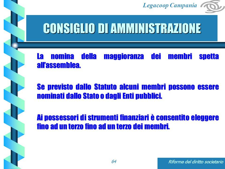 Legacoop Campania Riforma del diritto societario64 CONSIGLIO DI AMMINISTRAZIONE La nomina della maggioranza dei membri spetta all'assemblea.