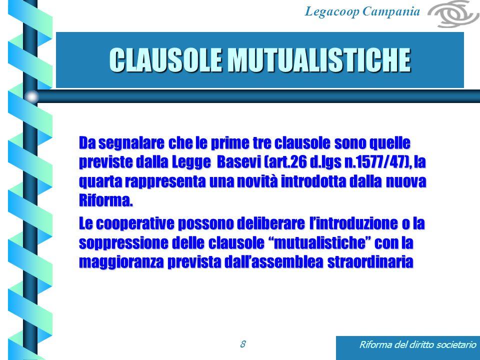 Legacoop Campania Riforma del diritto societario29 STRUMENTI FINANZIARI Alla categoria dei soci finanziatori non può spettare più di 1/3 dei voti spettanti ai soci presenti in assemblea.