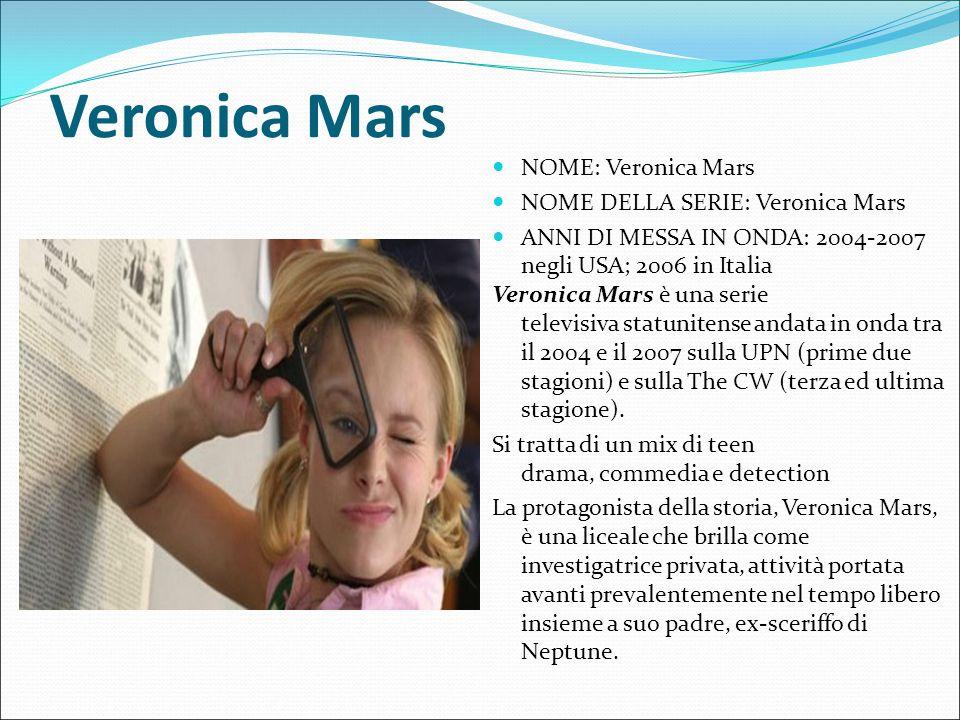 Veronica Mars NOME: Veronica Mars NOME DELLA SERIE: Veronica Mars ANNI DI MESSA IN ONDA: 2004-2007 negli USA; 2006 in Italia Veronica Mars è una serie