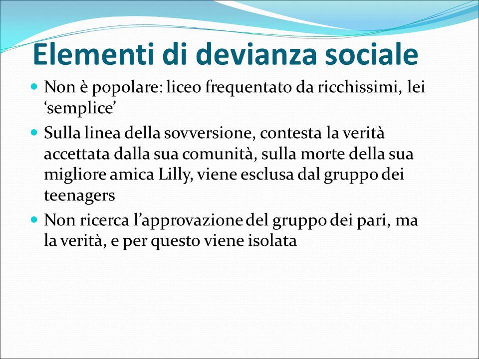 Elementi di devianza sociale Non è popolare: liceo frequentato da ricchissimi, lei 'semplice' Sulla linea della sovversione, contesta la verità accett