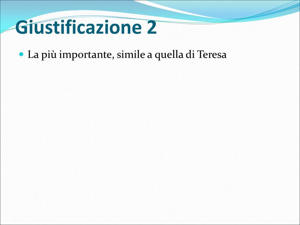 Giustificazione 2 La più importante, simile a quella di Teresa