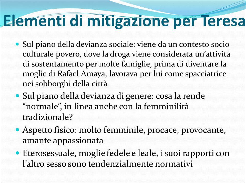 Elementi di mitigazione per Teresa Sul piano della devianza sociale: viene da un contesto socio culturale povero, dove la droga viene considerata un'a