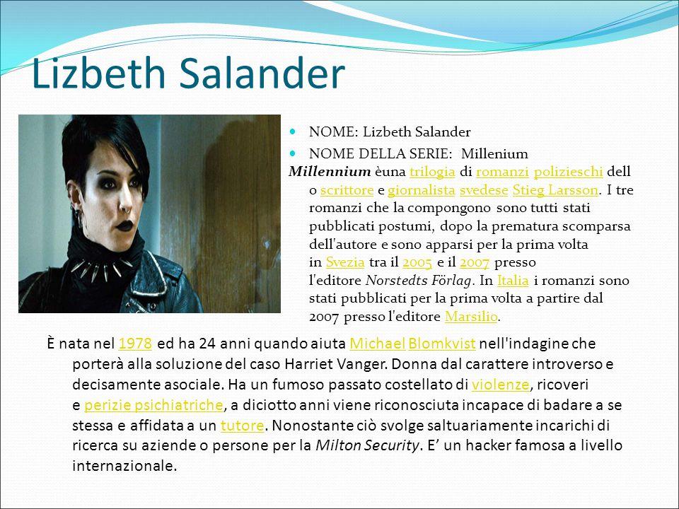Lizbeth Salander NOME: Lizbeth Salander NOME DELLA SERIE: Millenium Millennium èuna trilogia di romanzi polizieschi dell o scrittore e giornalista sve