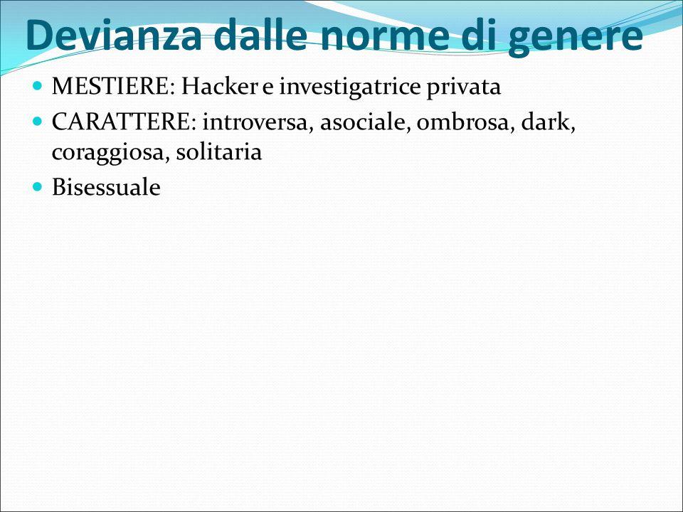Devianza dalle norme di genere MESTIERE: Hacker e investigatrice privata CARATTERE: introversa, asociale, ombrosa, dark, coraggiosa, solitaria Bisessu