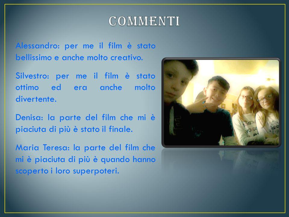 Alessandro: per me il film è stato bellissimo e anche molto creativo.