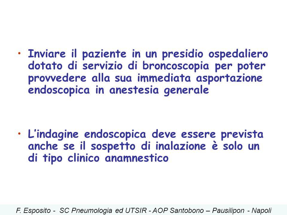 Inviare il paziente in un presidio ospedaliero dotato di servizio di broncoscopia per poter provvedere alla sua immediata asportazione endoscopica in