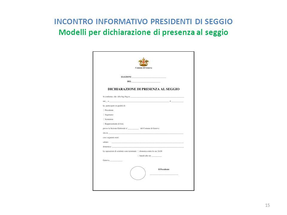 INCONTRO INFORMATIVO PRESIDENTI DI SEGGIO Modelli per dichiarazione di presenza al seggio 15