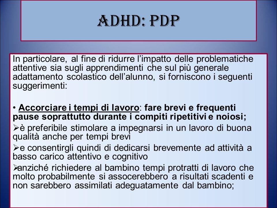 ADHD: PDP In particolare, al fine di ridurre l'impatto delle problematiche attentive sia sugli apprendimenti che sul più generale adattamento scolasti