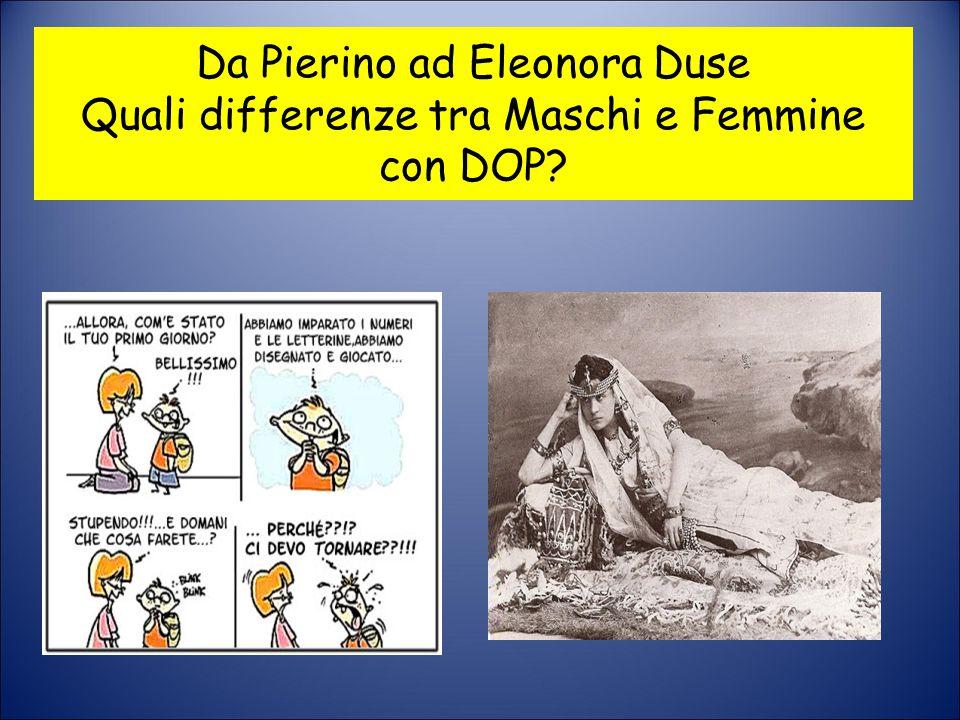 Da Pierino ad Eleonora Duse Quali differenze tra Maschi e Femmine con DOP?