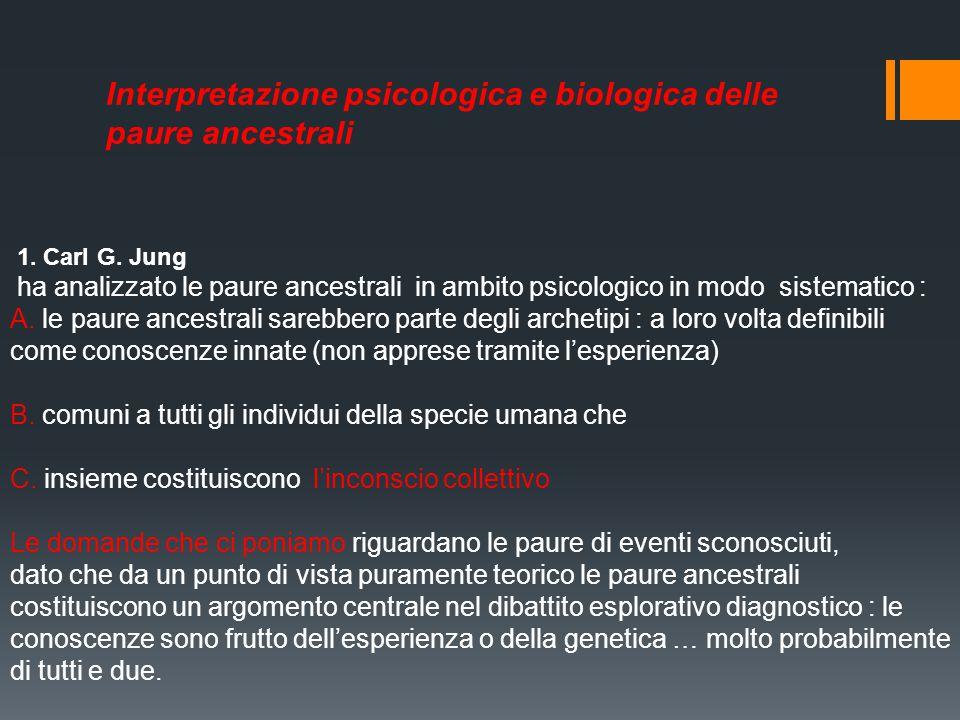 1. Carl G. Jung ha analizzato le paure ancestrali in ambito psicologico in modo sistematico : A. le paure ancestrali sarebbero parte degli archetipi :