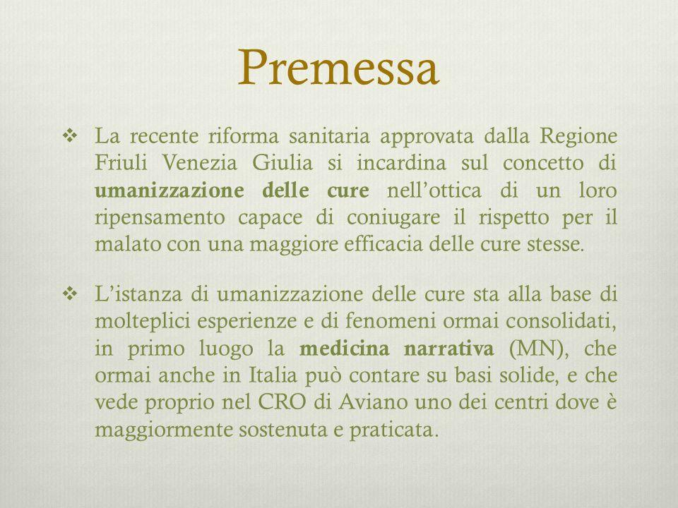 Premessa  La recente riforma sanitaria approvata dalla Regione Friuli Venezia Giulia si incardina sul concetto di umanizzazione delle cure nell'ottica di un loro ripensamento capace di coniugare il rispetto per il malato con una maggiore efficacia delle cure stesse.