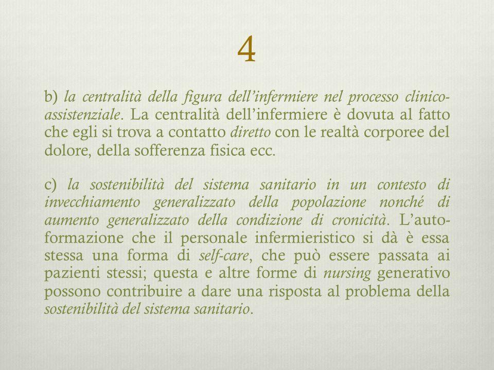 4 b) la centralità della figura dell'infermiere nel processo clinico- assistenziale. La centralità dell'infermiere è dovuta al fatto che egli si trova