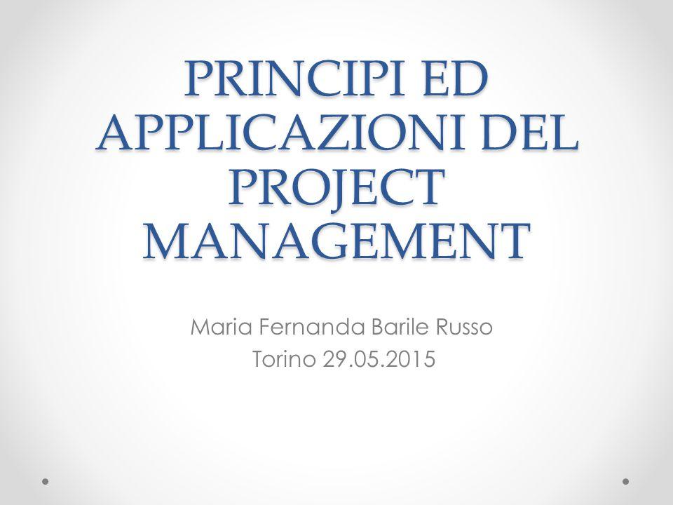 PRINCIPI ED APPLICAZIONI DEL PROJECT MANAGEMENT Maria Fernanda Barile Russo Torino 29.05.2015