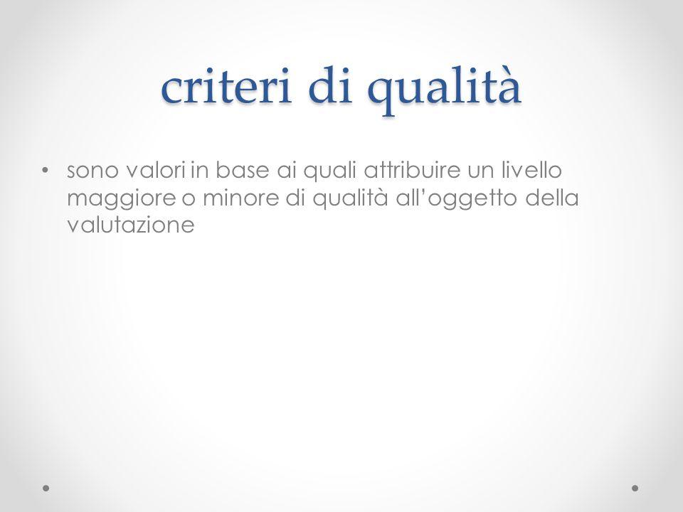 criteri di qualità sono valori in base ai quali attribuire un livello maggiore o minore di qualità all'oggetto della valutazione