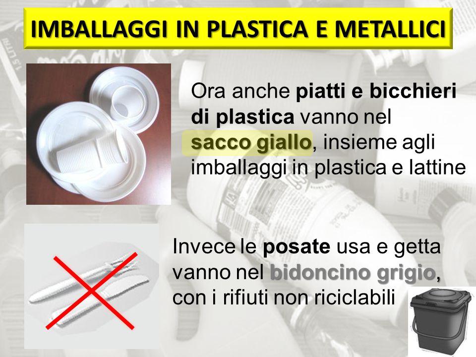 sacco giallo Ora anche piatti e bicchieri di plastica vanno nel sacco giallo, insieme agli imballaggi in plastica e lattine IMBALLAGGI IN PLASTICA E M