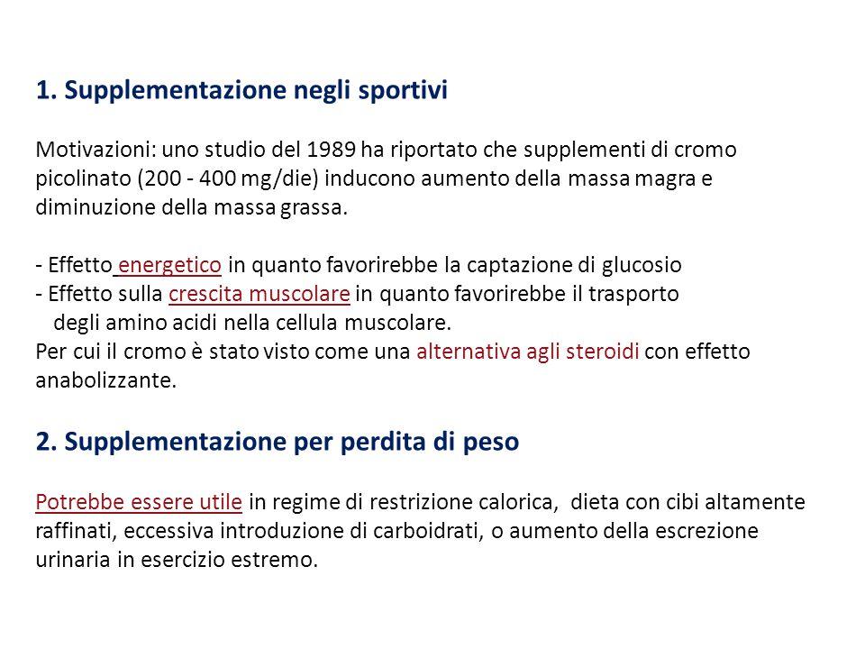 1. Supplementazione negli sportivi Motivazioni: uno studio del 1989 ha riportato che supplementi di cromo picolinato (200 - 400 mg/die) inducono aumen