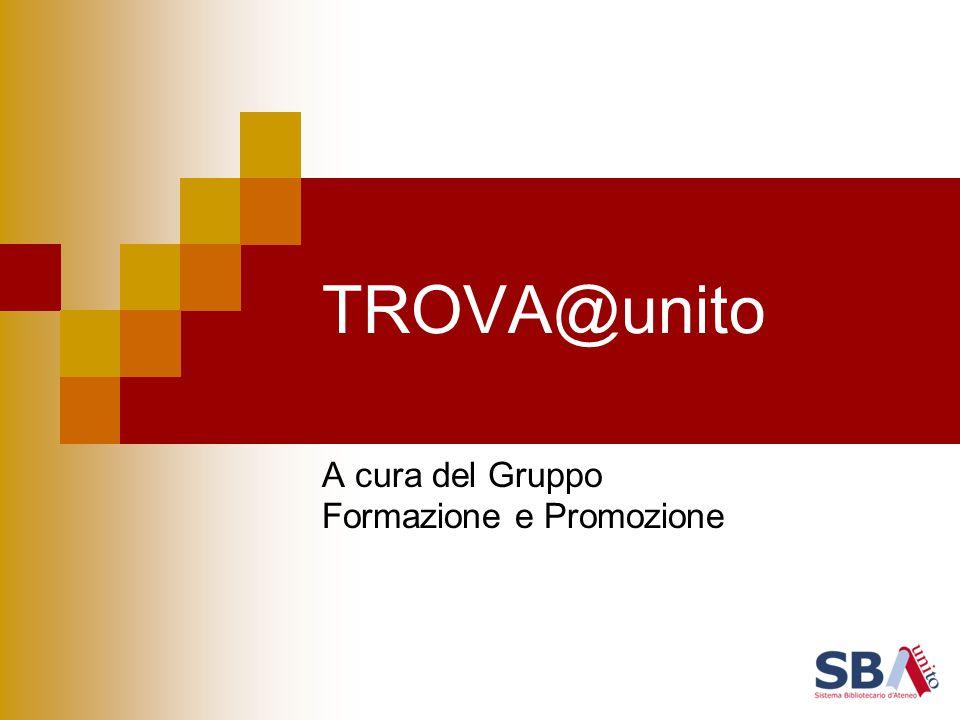 TROVA@unito A cura del Gruppo Formazione e Promozione