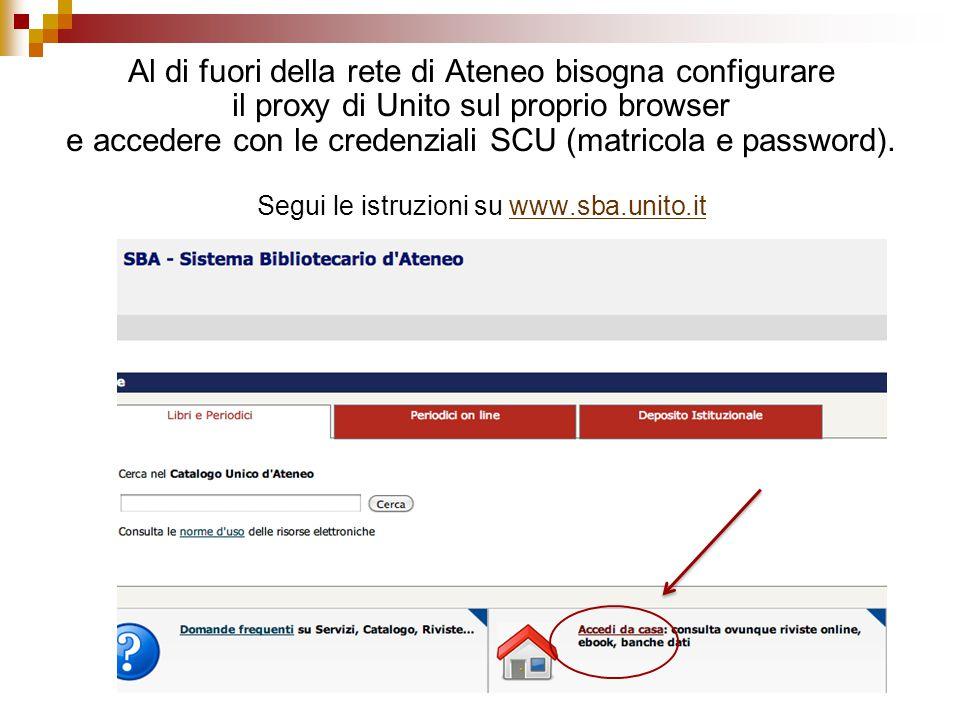 Al di fuori della rete di Ateneo bisogna configurare il proxy di Unito sul proprio browser e accedere con le credenziali SCU (matricola e password).