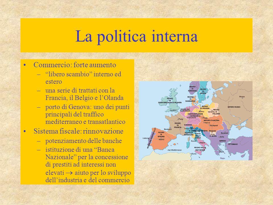 """La politica interna Commercio: forte aumento –""""libero scambio"""" interno ed estero –una serie di trattati con la Francia, il Belgio e l'Olanda –porto di"""