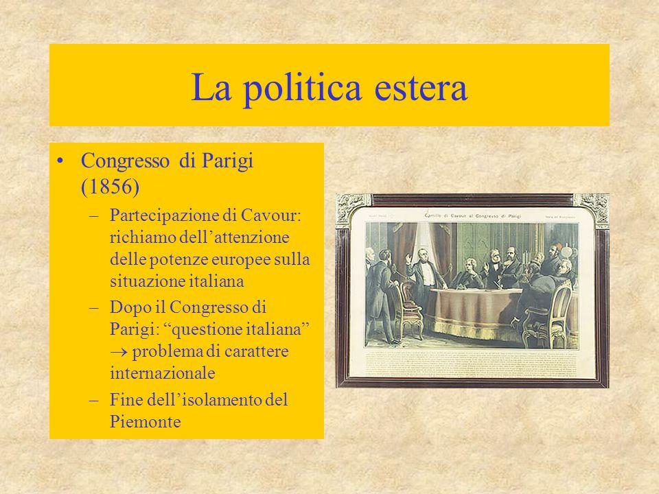 La politica estera Congresso di Parigi (1856) –Partecipazione di Cavour: richiamo dell'attenzione delle potenze europee sulla situazione italiana –Dop