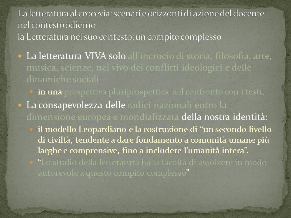La letteratura VIVA solo all'incrocio di storia, filosofia, arte, musica, scienze, nel vivo dei conflitti ideologici e delle dinamiche sociali in una prospettiva pluriprospettica nel confronto con i testi.