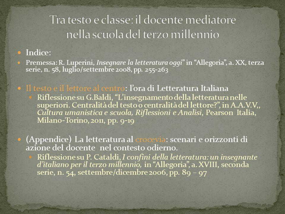 Indice: Premessa: R. Luperini, Insegnare la letteratura oggi in Allegoria , a.