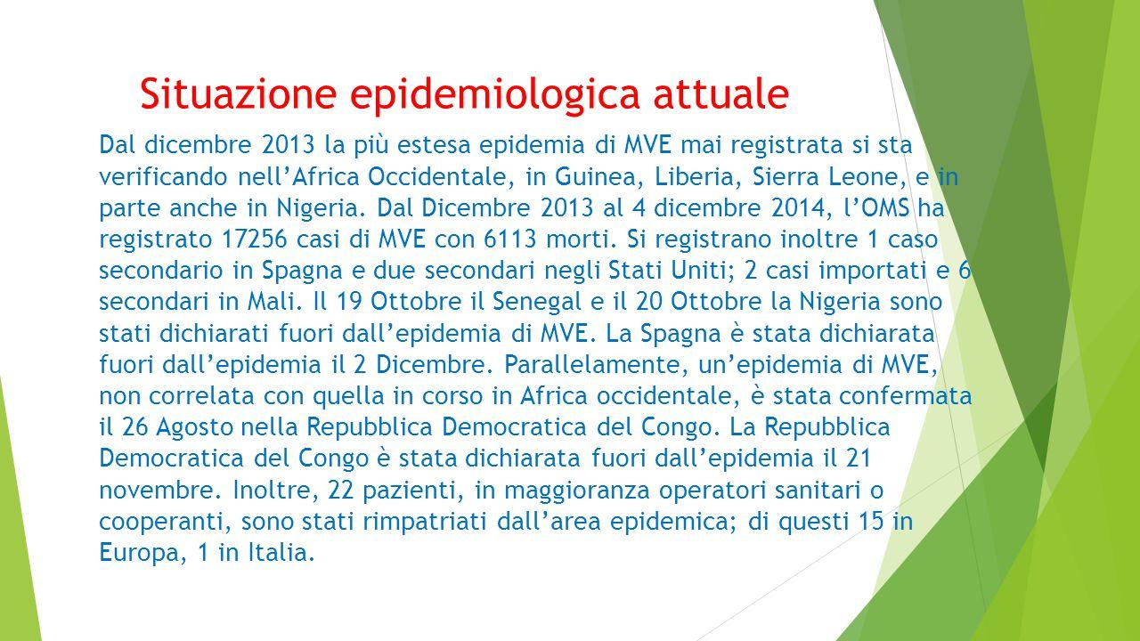 Situazione epidemiologica attuale Dal dicembre 2013 la più estesa epidemia di MVE mai registrata si sta verificando nell'Africa Occidentale, in Guinea, Liberia, Sierra Leone, e in parte anche in Nigeria.