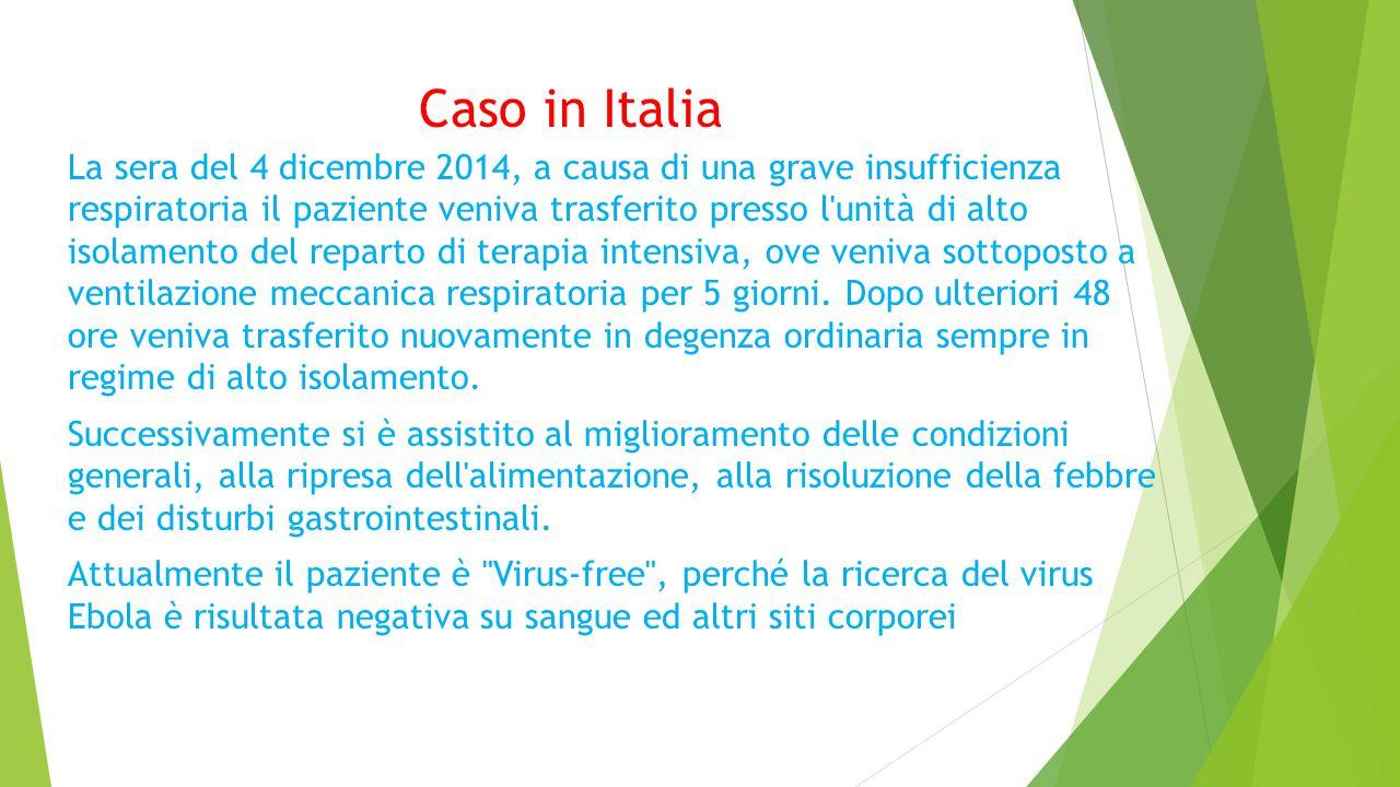 Caso in Italia La sera del 4 dicembre 2014, a causa di una grave insufficienza respiratoria il paziente veniva trasferito presso l unità di alto isolamento del reparto di terapia intensiva, ove veniva sottoposto a ventilazione meccanica respiratoria per 5 giorni.